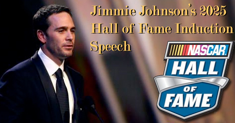 JIMMIE JOHNSON'S 2025 INDUCTION SPEECH TO THE NASCAR HALL OF FAME